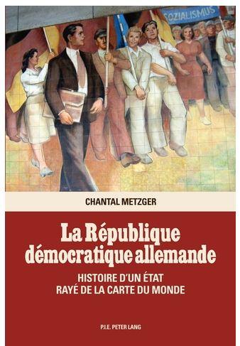 La République démocratique allemande.  Histoire d'un État rayé de la carte du monde
