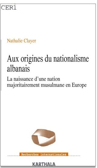 Aux origines du nationalisme albanais.Nathalie Clayer