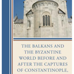 The Balkans and the Byzantine World before and after the Captures of Constantinople, 1204 and 1453