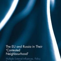 The EU and Russia in Their Contested Neighbourhood