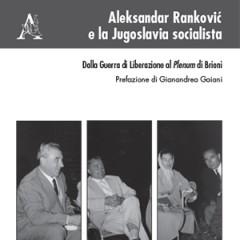 Aleksandar Rankovic e la Jugoslavia socialista