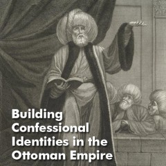Building Confessional Identities in the Ottoman Empire