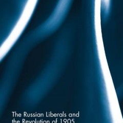 The Russian Liberals and the Revolution of 1905