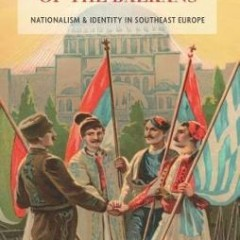 A Modern History of the Balkans: Nationalism and Identity in Southeast Europe