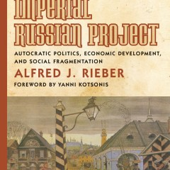 The Imperial Russian Project: Autocratic Politics, Economic Development, and Social Fragmentation