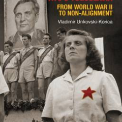 Economic Struggle for Power in Tito's Yugoslavia: From World War II to Non-Alignment