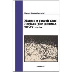 Marges et pouvoir dans l'espace (post-)ottoman. XIXe-XXe siècles