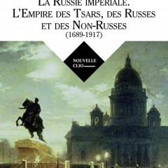 La Russie impériale. L'Empire des Tsars, des Russes et des Non-Russes
