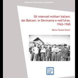 Gli internati militari italiani: dai Balcani, in Germania e nell'Urss. 1943-1945