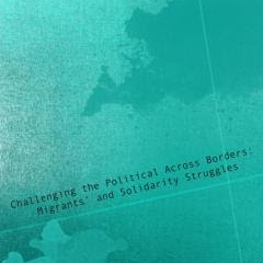 Challenging the Political Across Borders: Migrants' and Solidarity Struggles (CEU Press, 2019)