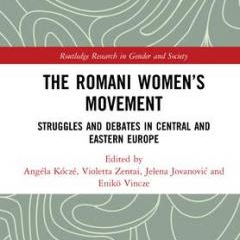 The Romani Women's Movement: Struggles and Debates in Central and Eastern Europe (Routledge, 2018)