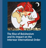 The Rise of Bolshevism and its Impact on the Interwar International Order