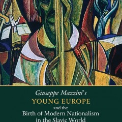Giuseppe Mazzini's Young Europe and the Birth of Modern Nationalism in the Slavic World